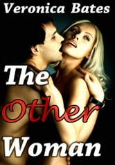 The Other Woman (Cheating Cuckold) (Menage Threesome Erotica) - Menage a Trois Threesome Erotica ebook by Veronica Bates