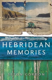Hebridean Memories ebook by Seton Gordon,Arthur W. Robertson