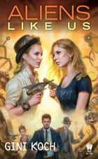 Aliens Like Us ebook by Gini Koch