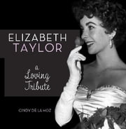 Elizabeth Taylor - A Loving Tribute ebook by Cindy De La Hoz