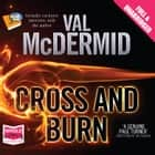 Cross and Burn: Tony Hill and Carol Jordan Series, Book 8 audiobook by Val McDermid