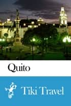 Quito (Ecuador) Travel Guide - Tiki Travel ebook by Tiki Travel
