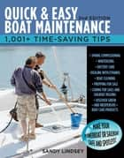 Quick and Easy Boat Maintenance, 2nd Edition : 1,001 Time-Saving Tips: 1,001 Time-Saving Tips ebook by Sandy Lindsey