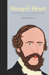 The Hungry Heart - Journeys With William Colenso ebook by Peter Wells