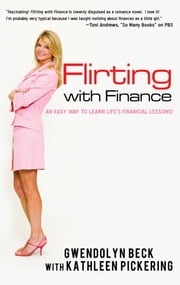 Flirting with Finance - AN EASY WAY TO LEARN LIFE'S FINANCIAL LESSONS ebook by Gwendolyn Beck with Kathleen Pickering