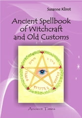 Ancient Spellbook of Witchcraft and Old Customs ebook by Susanne Klimt
