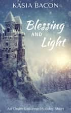 Blessing and Light ebook by Kasia Bacon