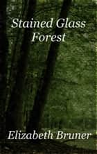 Stained Glass Forest ebook by Elizabeth Bruner