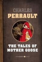 The Tales Of Mother Goose ebook by Charles Perrault