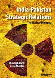 India-Pakistan Strategic Relations - The Nuclear Dilemma ebook by Christoph Bluth, Uzma Mumtaz
