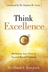 Think Excellence - Harnessing Your Power to Succeed Beyond Greatness ebook by Dr. Chaim Y. Botwinick