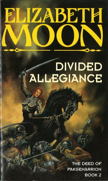 Divided Allegiance - Book 2: Deed of Paksenarrion Series ebook by Elizabeth Moon