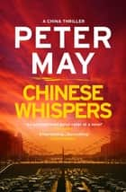 Chinese Whispers - A stunning race-against-time serial killer thriller (China Thriller 6) eBook by Peter May