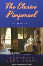 The Elusive Pimpernel eBook by Baroness Emma Orczy