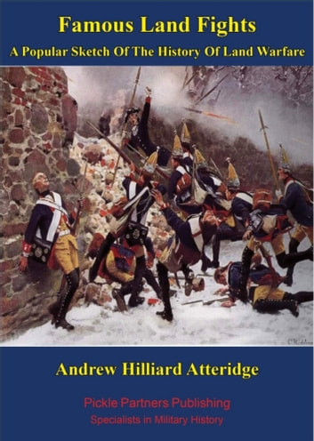 Famous Land Fights; A Popular Sketch Of The History Of Land Warfare [Illustrated Edition] ebook by Andrew Hillard Atteridge