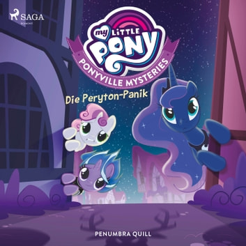 My Little Pony - Ponyville Mysteries - Die Peryton-Panik audiobook by Penumbra Quill,My Little Pony