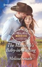 The Maverick's Baby-in-Waiting ebook by Melissa Senate