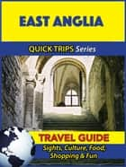 East Anglia Travel Guide (Quick Trips Series) ebook by Cynthia Atkins