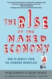 The Rise of the Naked Economy - How to Benefit from the Changing Workplace ebook by Ryan Coonerty,Jeremy Neuner