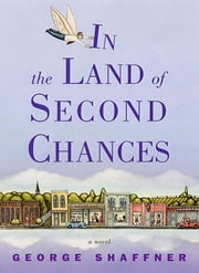 In the Land of Second Chances ebook by George Shaffner