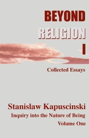 Beyond Religion Volume I ebook by Stanislaw Kapuscinski (aka Stan I.S. Law)