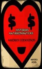 Historias antirrománticas: Amores codiciosos ebook by Magali Pool