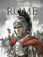 The Eagles of Rome - Book III ebook by Enrico Marini, Enrico Marini