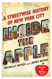 Inside the Apple - A Streetwise History of New York City ebook by Michelle Nevius,James Nevius