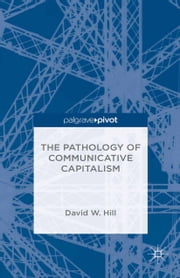 The Pathology of Communicative Capitalism ebook by David W. Hill