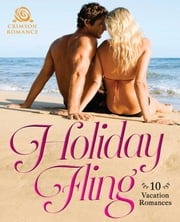 Holiday Fling - 10 Vacation Romances ebook by Kristina Knight, Laura Simcox, Ana Krista Johnson,...