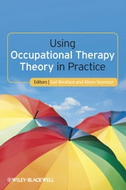 Using Occupational Therapy Theory in Practice ebook by Gail Boniface, Alison Seymour