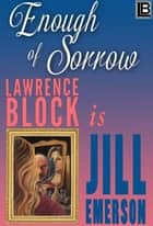 Enough of Sorrow - The Jill Emerson Novels, #3 ebook by Lawrence Block