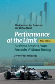Performance at the Limit - Business Lessons from Formula 1® Motor Racing ebook by Mark Jenkins,Ken Pasternak,Richard West