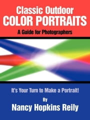Classic Outdoor Color Portraits - A Guide for Photographers ebook by Nancy Hopkins Reily