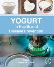 Yogurt in Health and Disease Prevention ebook by Nagendra P. Shah