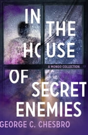 In the House of Secret Enemies - A Mongo Collection ebook by George C. Chesbro