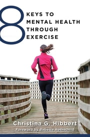 8 Keys to Mental Health Through Exercise (8 Keys to Mental Health) ebook by Christina Hibbert,Babette Rothschild