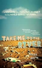 Take Me to the River ebook by Peter Alson