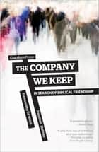 The Company We Keep - In Search of Biblical Friendship ebook by Jonathan Holmes