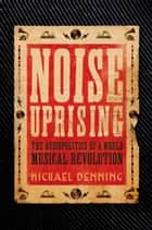 Noise Uprising ebook by Michael Denning