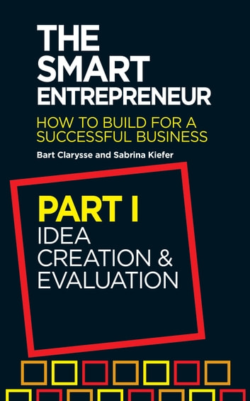 The Smart Entrepreneur (Part I: Idea creation and evaluation) ebook by Bart Clarysse,Sabrina Kiefer