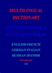 Multilingual Dictionary of Stock Exchange & Investment Terms ebook by Sharshakov, Igor V.