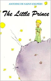 The Little Prince (Illustrated) ebook by Antoine de Saint-Exupéry,Antoine de Saint-Exupéry,Antoine de Saint-Exupéry