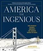 America the Ingenious - How a Nation of Dreamers, Immigrants, and Tinkerers Changed the World ebook by Kevin Baker