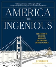 America the Ingenious - How a Nation of Dreamers, Immigrants, and Tinkerers Changed the World ebook by Kobo.Web.Store.Products.Fields.ContributorFieldViewModel