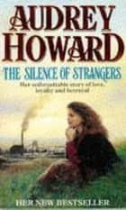 The Silence of Strangers eBook by Audrey Howard