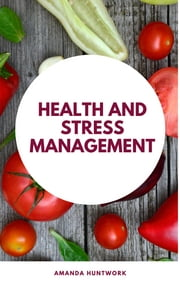 Health and Stress Management ebook by Amanda Huntwork