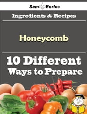 10 Ways to Use Honeycomb (Recipe Book) ebook by Nan Kovach,Sam Enrico