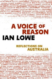 A Voice of Reason - Reflections on Australia ebook by Ian Lowe