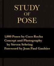Study of Pose - 1,000 Poses by Coco Rocha ebook by Coco Rocha,Steven Sebring